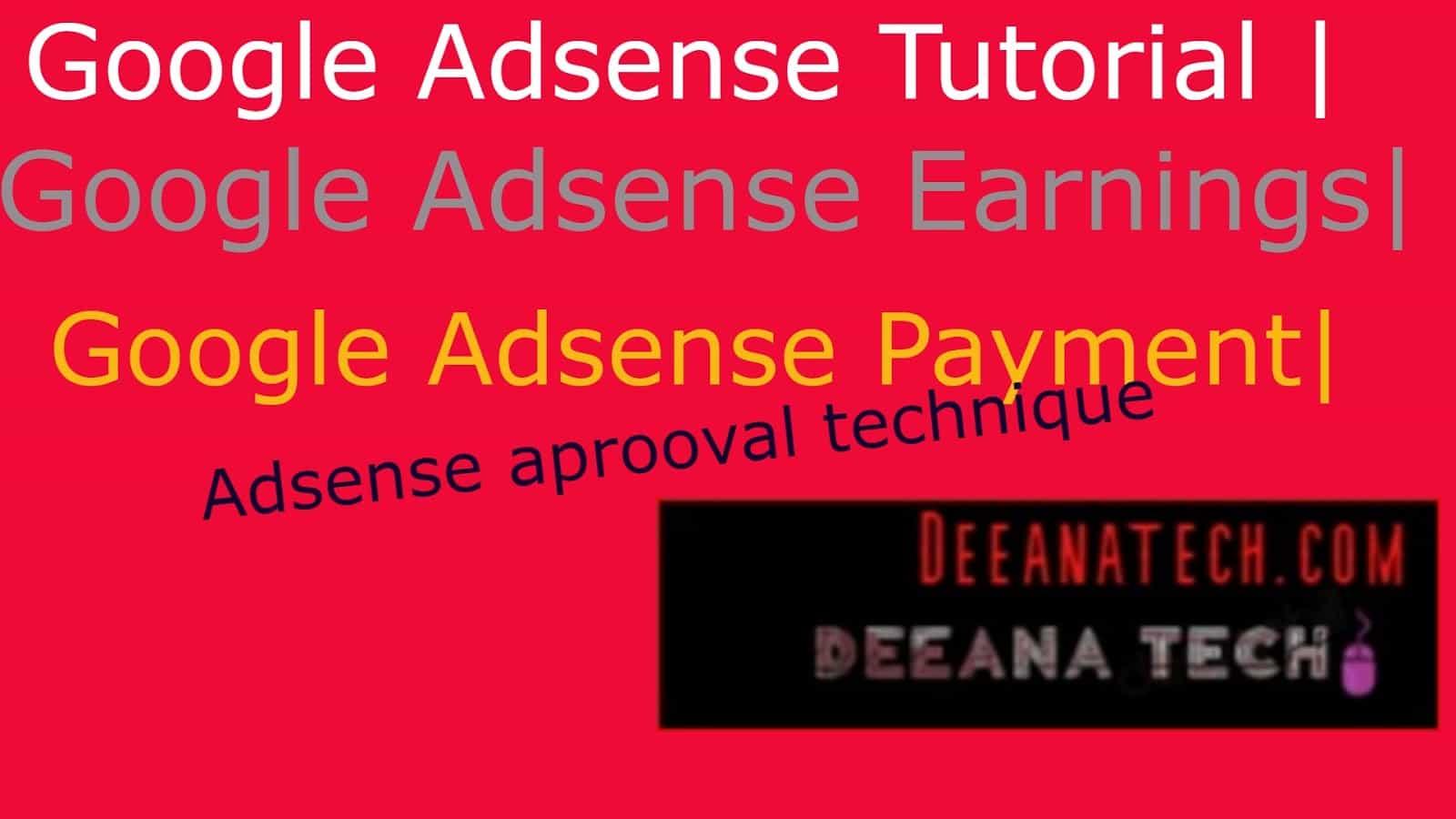 Google AdSense Tutorial, Google AdSense Earnings, Google AdSense Payment, My absence account, deenatech.com