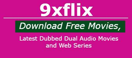 9xflix Movie: In 2021 The Latest Hindi Dubbed Dual Audio Movies and Web Series