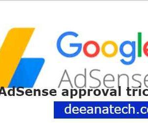 Google AdSense Account Approval process, AdSense approval trick