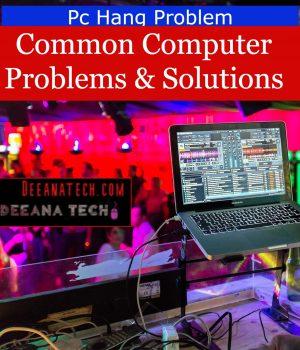 Pc Hang Problems Solve, Common Computer Problems & Solutions- deeanatech.com
