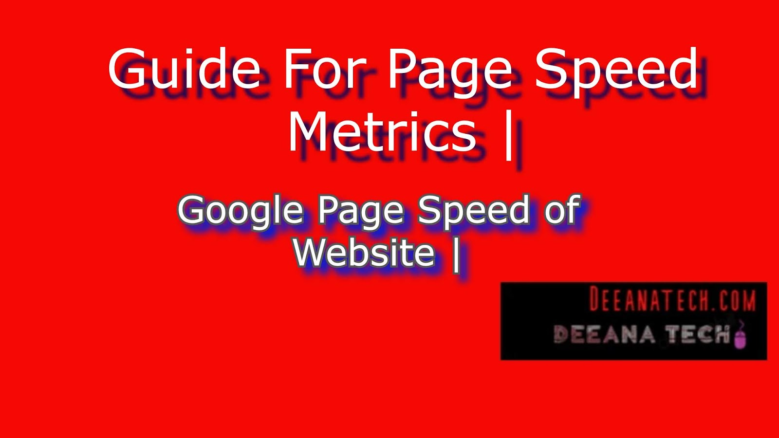 Guide For Page Speed, check Google page speed and web page speed test- deeanatech.com