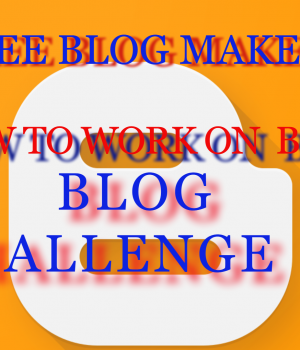 Create your own blog free, Free blog maker, Earn money from blog, Top 10 rules for success in Blogging, How to work on blog?