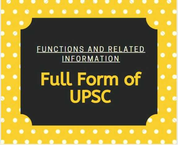 UPSC Full Form: What is UPSC, its functions and related information, What Is UPSC?- UPSC Full Form